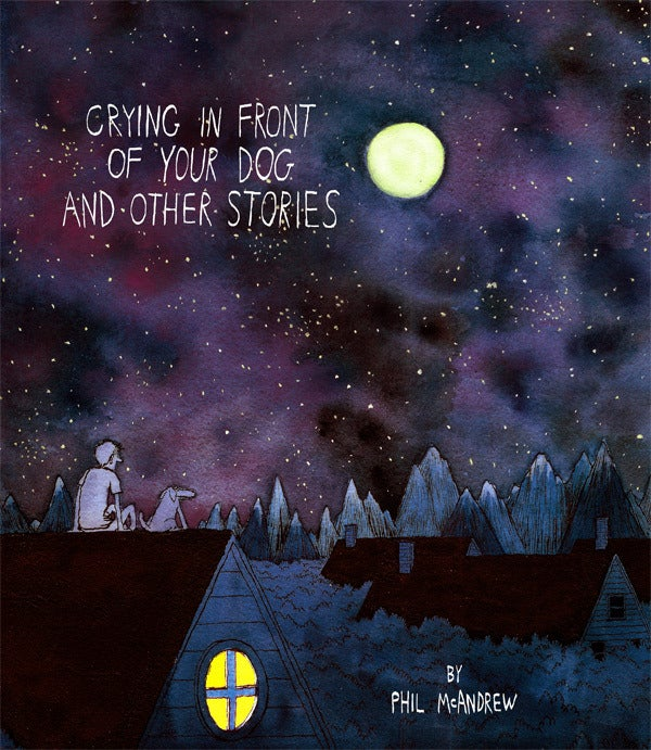 Crying In Front Of Your Dog And Other Stories By Phil Mcandrew Grimalkin Press