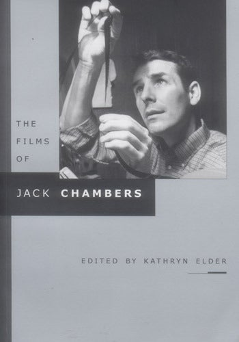 Image of The Films of Jack Chambers, edited by Kathryn Elder