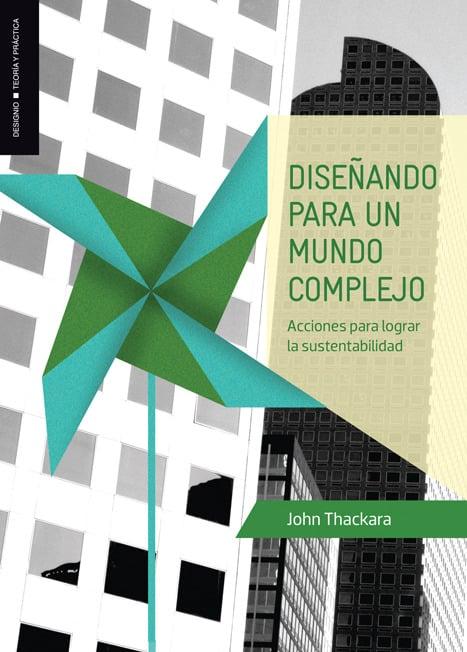 Diseñando Para un mundo complejo. Acciones para lograr la sustentabilidad