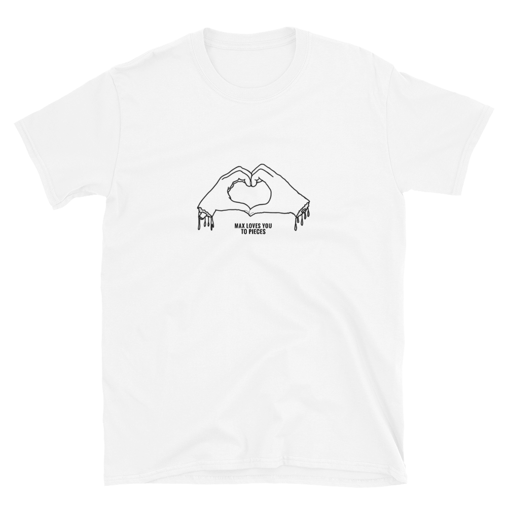 MAX LOVES YOU TO PIECES Unisex T-Shirt- White