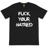 F*ck Your Hatred Eco Tee