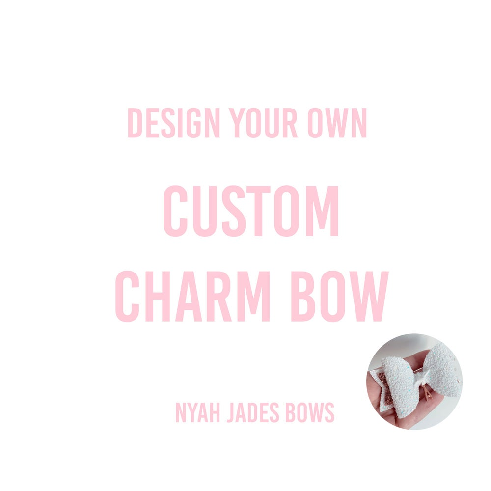 Image of CUSTOM CHARM BOW - DESIGN YOUR OWN