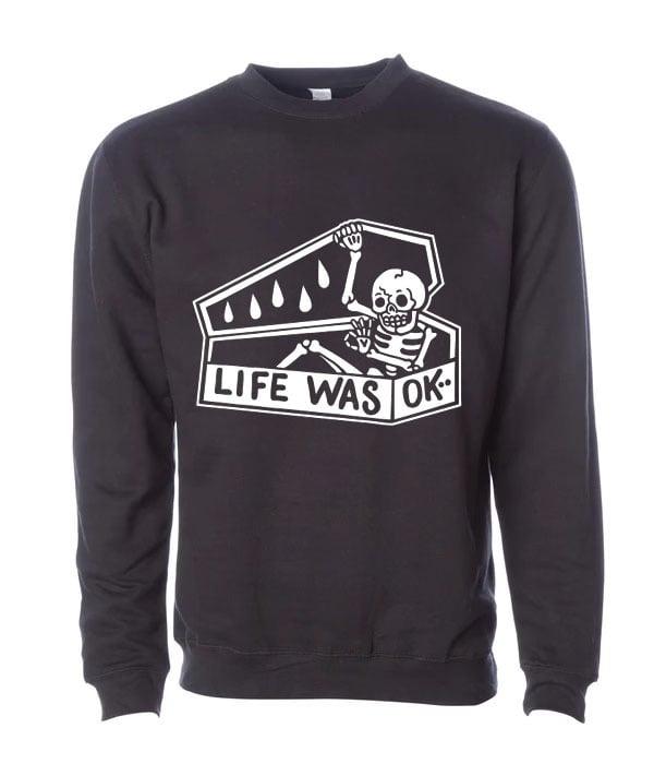 Image of Life was OK Crewneck PREORDERs