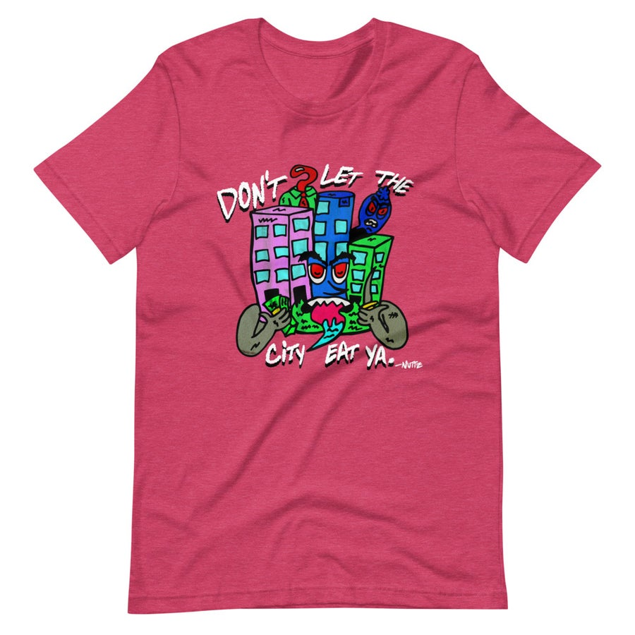 Image of Don't Let The City Let Ya T-Shirt