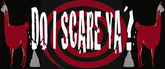 Do I Scare Ya?