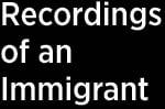 RecordingsOfAnImmigrant