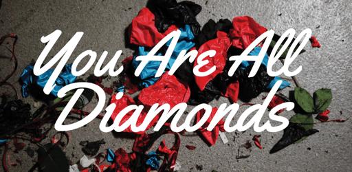 You Are All Diamonds