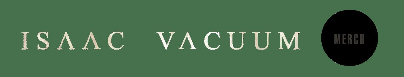 Isaac Vacuum MERCH