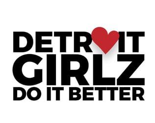 Detroit Girlz Do It Better