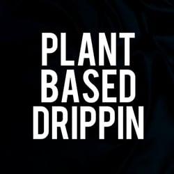 Plant Based Drippin