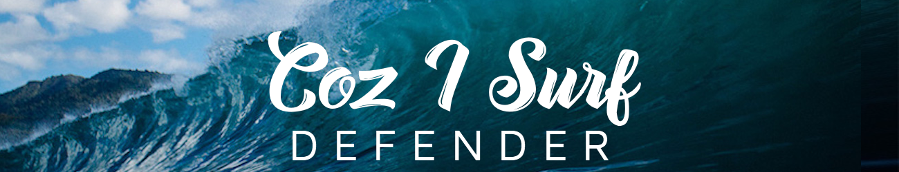 Coz I Surf Defender
