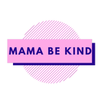 Mama Be Kind