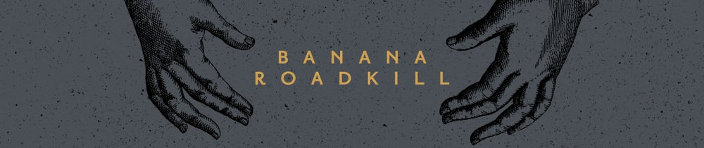 BANANA ROADKILL
