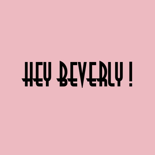 Hey Beverly