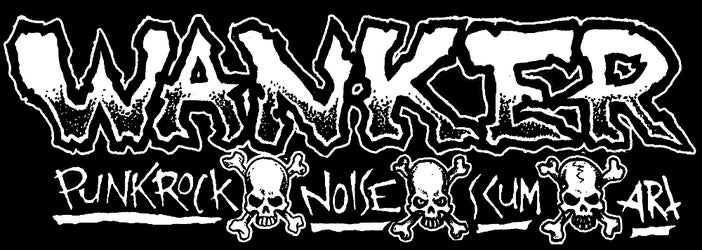 WANKER RECORDS * HOME OF PUNKROCK NOISE SCUM & ART