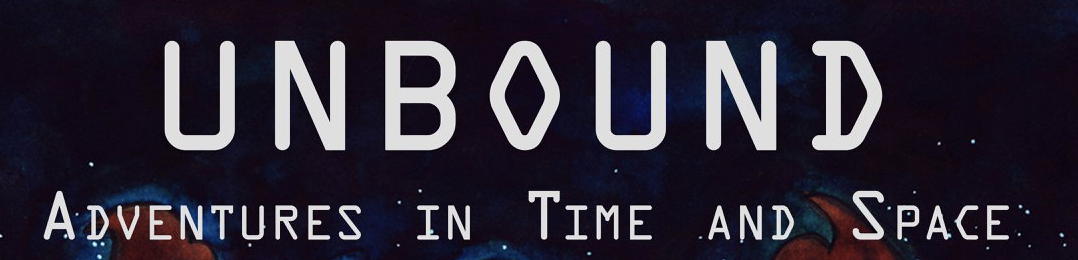 UNBOUND: ADVENTURES IN TIME AND SPACE