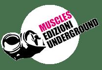 MUSCLES Edizioni Underground