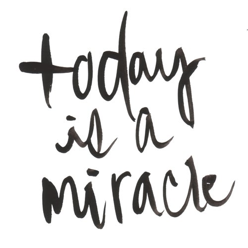 today is a miracle