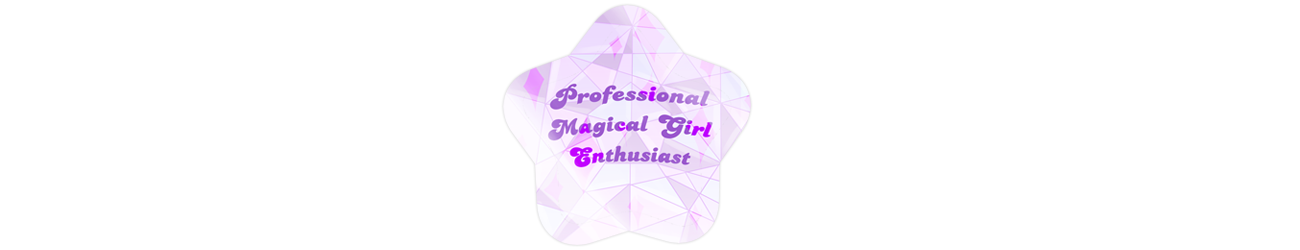 Professional Magical Girl Enthusiast