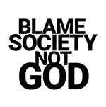 BlameSocietyNotGod