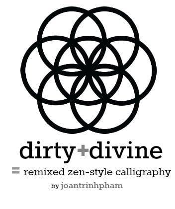 dirty + divine = remixed zen-style calligraphy