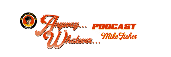 Anyway...Whatever...Podcast Home