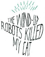 the wind-up robots killed my cat
