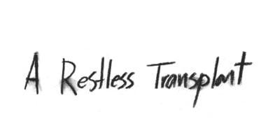 A Restless Transplant
