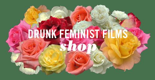 Drunk Feminist Films