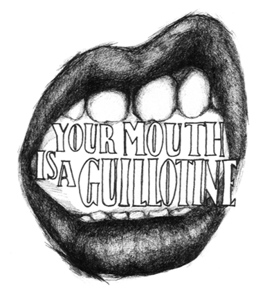 YOUR MOUTH IS A GUILLOTINE
