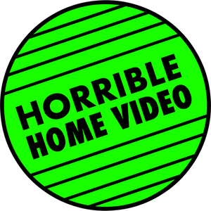 Horrible Home Video Home
