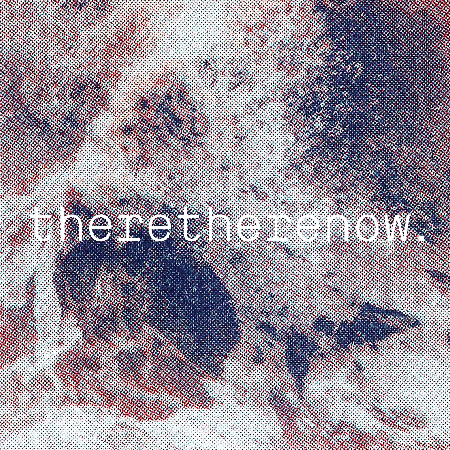 theretherenow.
