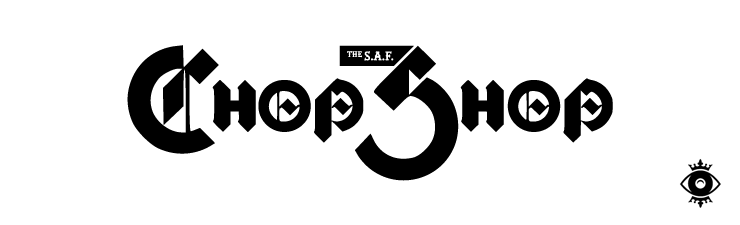 The S.A.F. Chop Shop