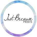 Just Because Prints
