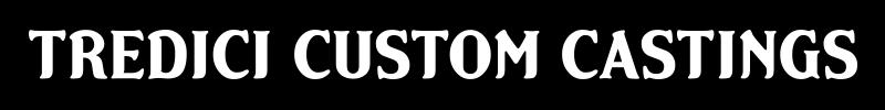 TREDICI CUSTOM CASTINGS