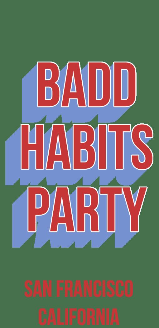 BADD HABITS