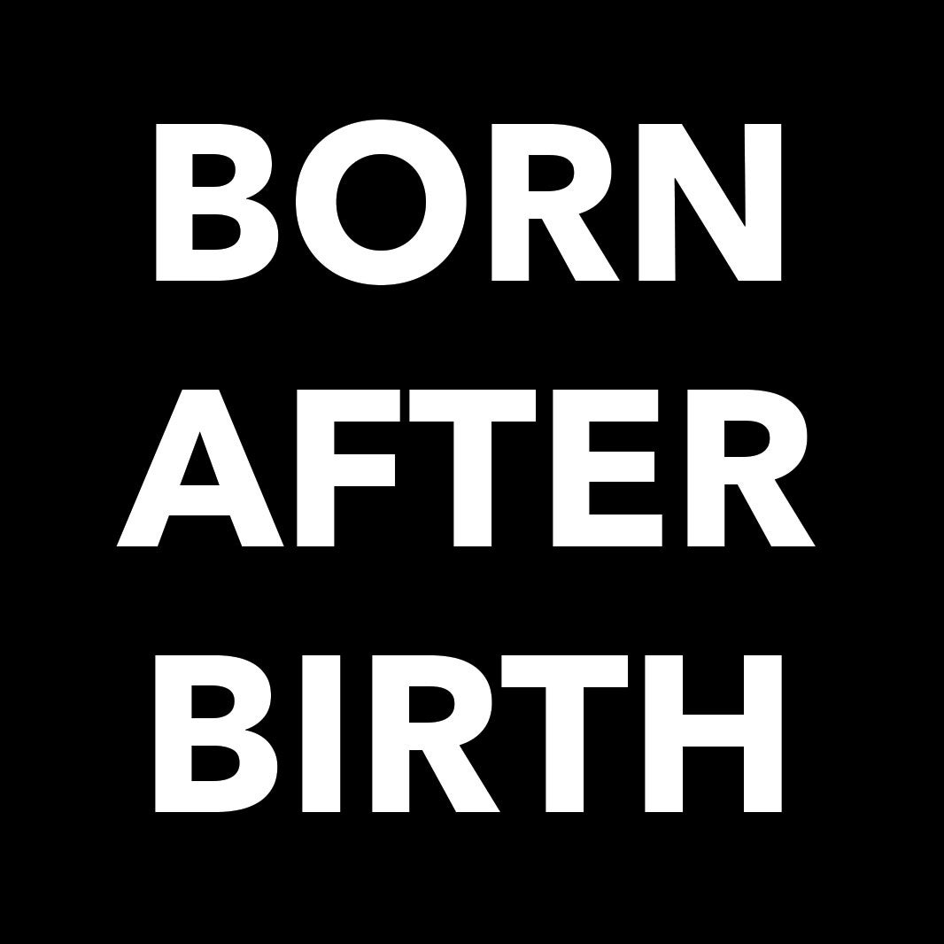 Born After Birth